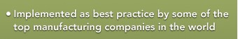 Implemented as best practice by some of the top manufacturing companies in the world
